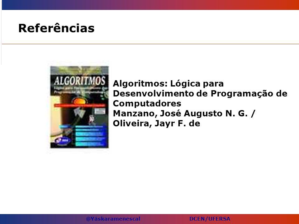 @Yáskaramenescal DCEN/UFERSA Referências Algoritmos: Lógica para Desenvolvimento de Programação de Computadores Manzano, José Augusto N. G. / Oliveira