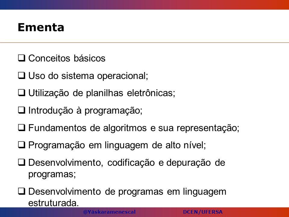 @Yáskaramenescal DCEN/UFERSA Ementa Conceitos básicos Uso do sistema operacional; Utilização de planilhas eletrônicas; Introdução à programação; Funda