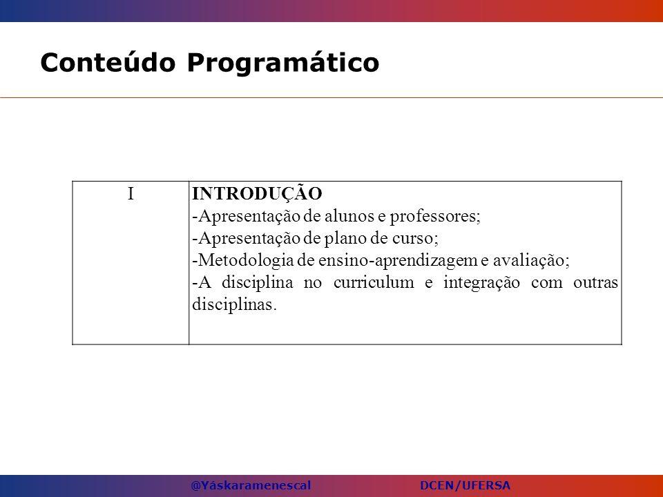 @Yáskaramenescal DCEN/UFERSA Conteúdo Programático IINTRODUÇÃO -Apresentação de alunos e professores; -Apresentação de plano de curso; -Metodologia de