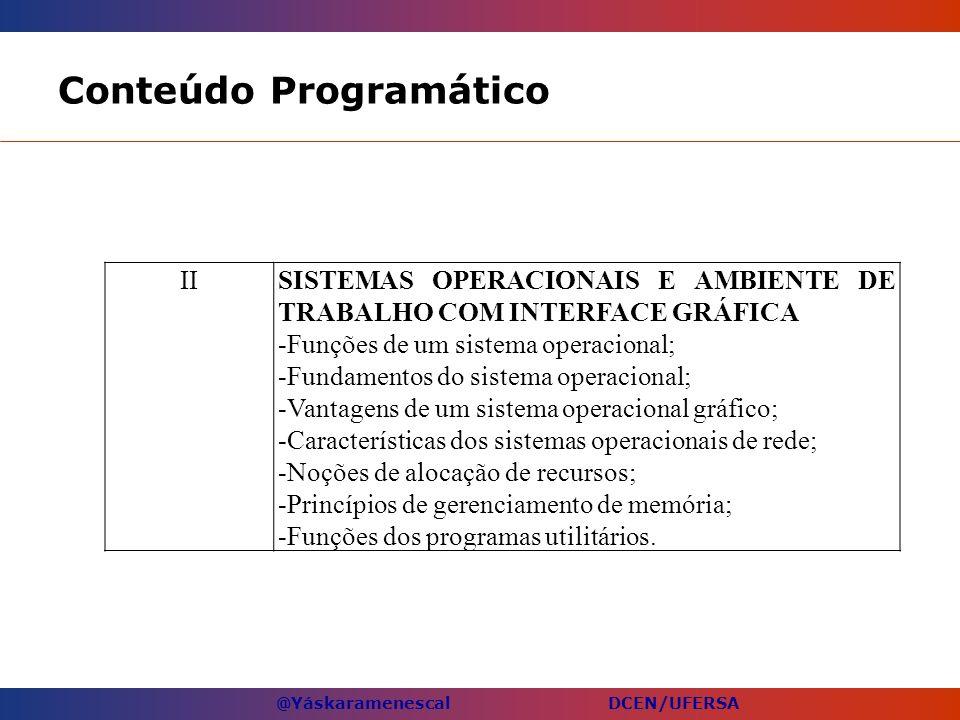 @Yáskaramenescal DCEN/UFERSA Conteúdo Programático IISISTEMAS OPERACIONAIS E AMBIENTE DE TRABALHO COM INTERFACE GRÁFICA -Funções de um sistema operaci