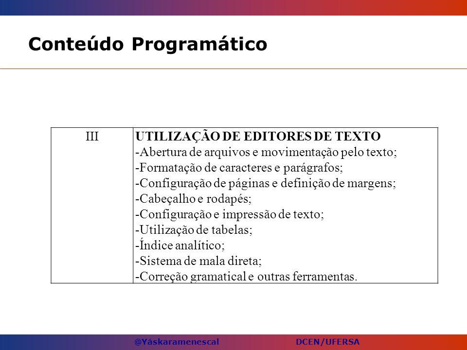 @Yáskaramenescal DCEN/UFERSA Conteúdo Programático IIIUTILIZAÇÃO DE EDITORES DE TEXTO -Abertura de arquivos e movimentação pelo texto; -Formatação de