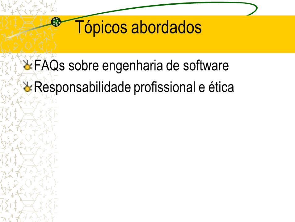 Tópicos abordados FAQs sobre engenharia de software Responsabilidade profissional e ética