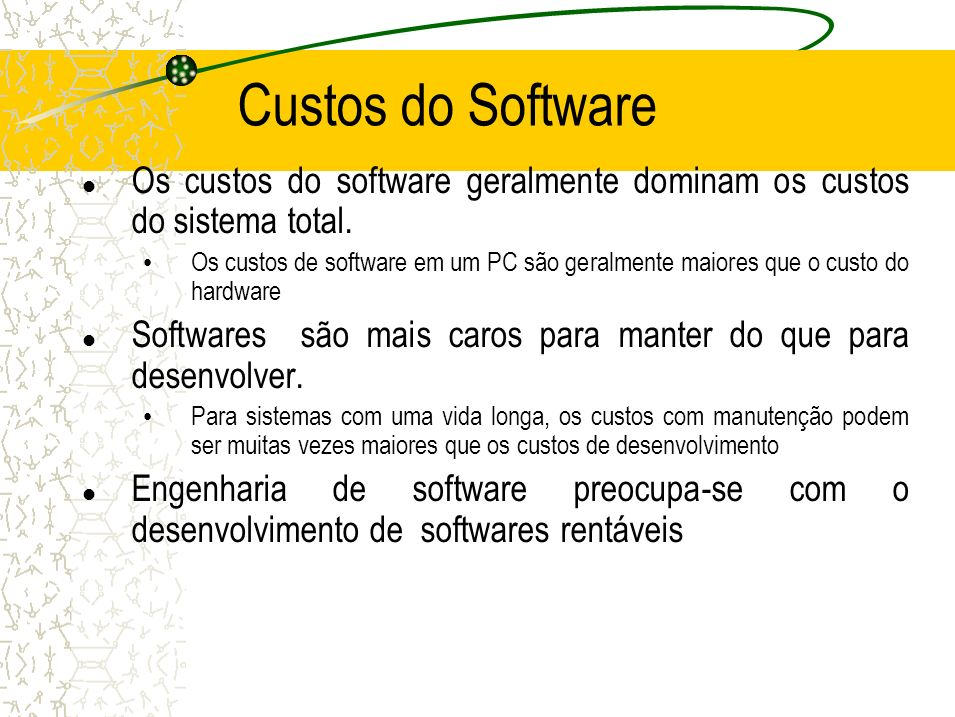 Custos do Software Os custos do software geralmente dominam os custos do sistema total. Os custos de software em um PC são geralmente maiores que o cu