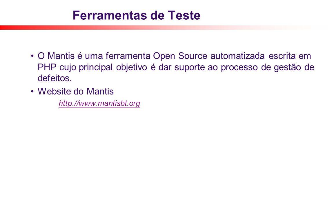 Ferramentas de Teste O Mantis é uma ferramenta Open Source automatizada escrita em PHP cujo principal objetivo é dar suporte ao processo de gestão de