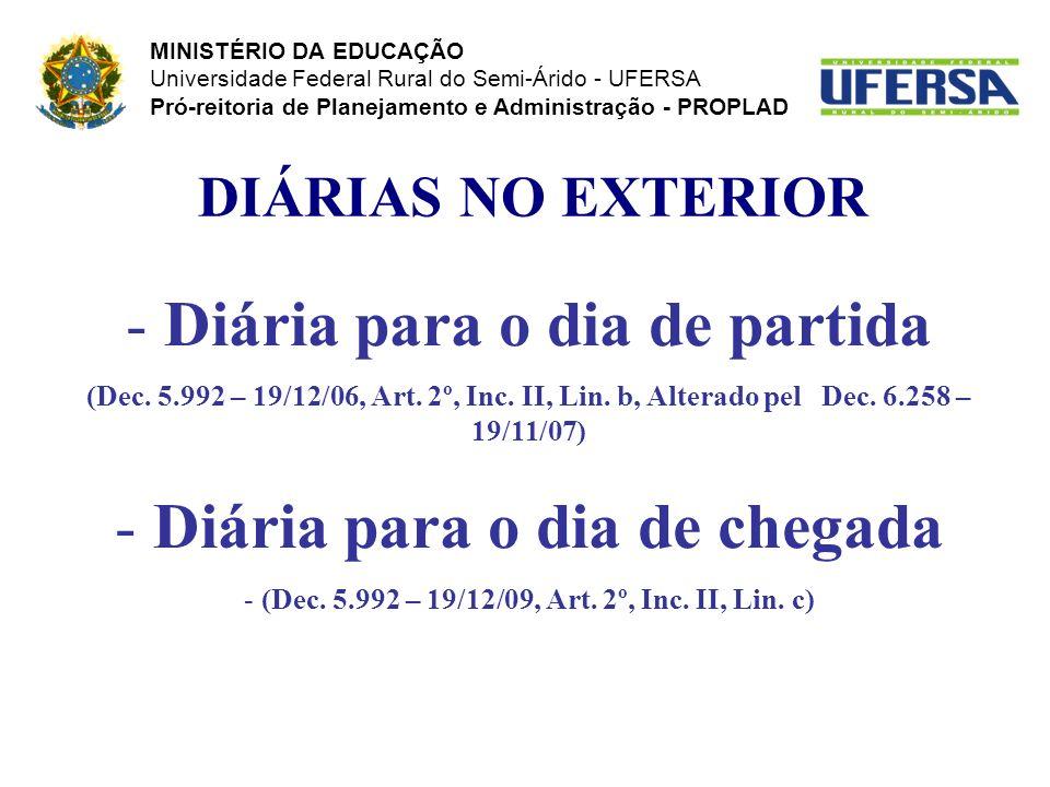 DIÁRIAS NO EXTERIOR - Diária para o dia de partida (Dec. 5.992 – 19/12/06, Art. 2º, Inc. II, Lin. b, Alterado pelDec. 6.258 – 19/11/07) - Diária para