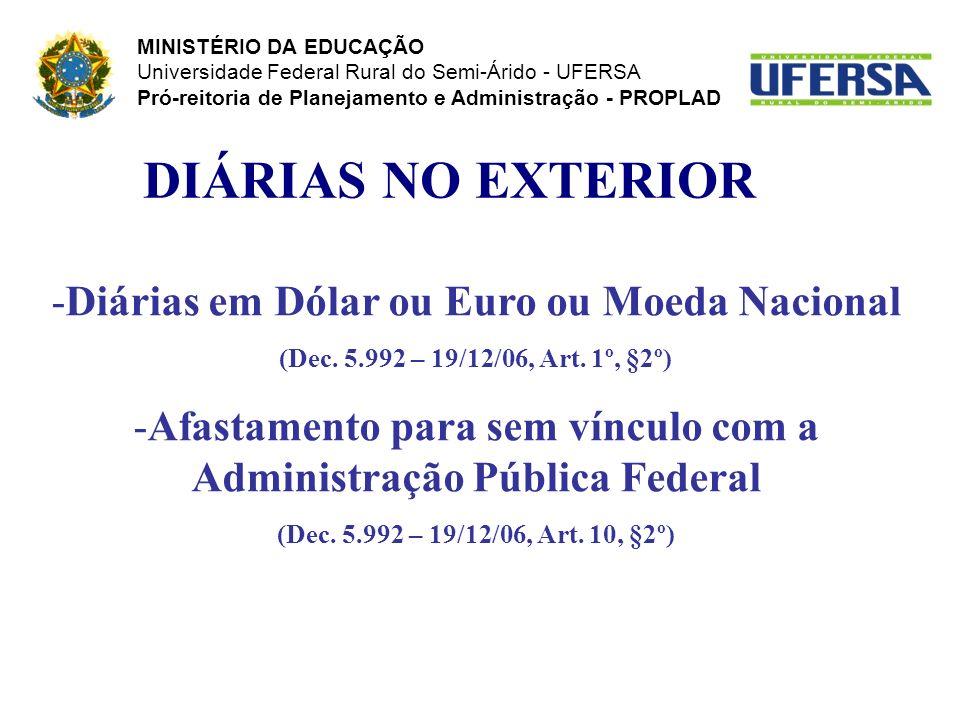 DIÁRIAS NO EXTERIOR -Diárias em Dólar ou Euro ou Moeda Nacional (Dec. 5.992 – 19/12/06, Art. 1º, §2º) -Afastamento para sem vínculo com a Administraçã