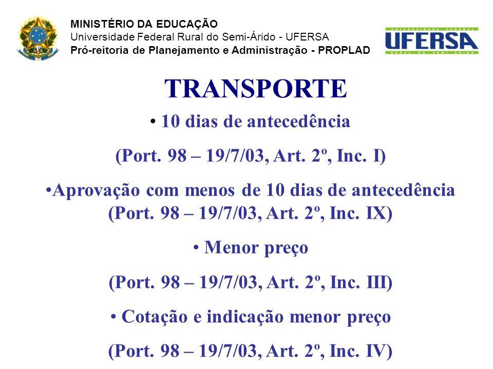 TRANSPORTE 10 dias de antecedência (Port. 98 – 19/7/03, Art. 2º, Inc. I) Aprovação com menos de 10 dias de antecedência (Port. 98 – 19/7/03, Art. 2º,