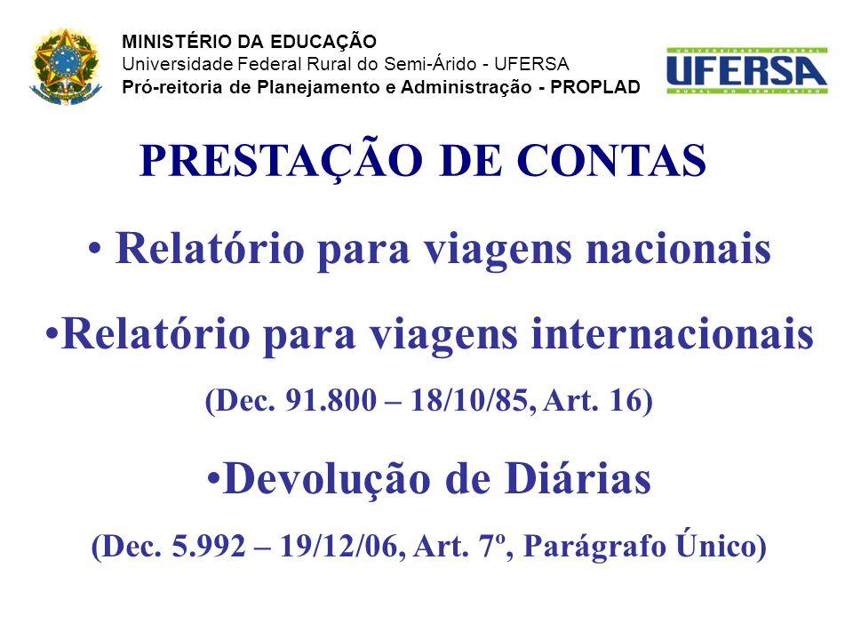 PRESTAÇÃO DE CONTAS Relatório para viagens nacionais Relatório para viagens internacionais (Dec. 91.800 – 18/10/85, Art. 16) Devolução de Diárias (Dec