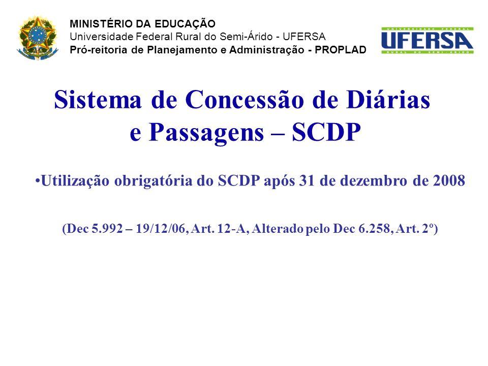 Sistema de Concessão de Diárias e Passagens – SCDP Utilização obrigatória do SCDP após 31 de dezembro de 2008 (Dec 5.992 – 19/12/06, Art. 12-A, Altera
