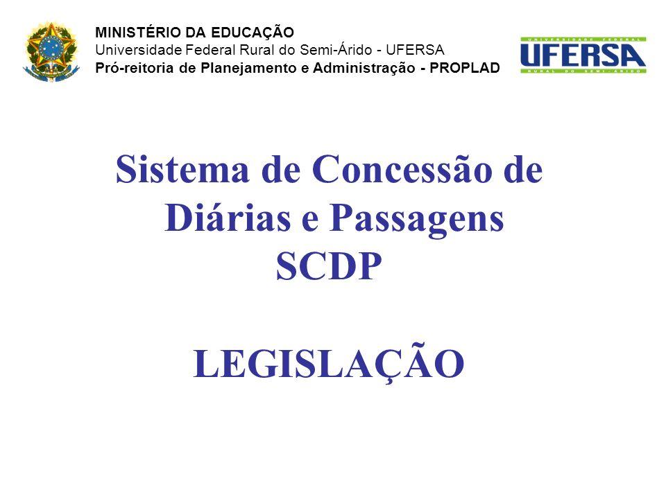 Sistema de Concessão de Diárias e Passagens SCDP LEGISLAÇÃO MINISTÉRIO DA EDUCAÇÃO Universidade Federal Rural do Semi-Árido - UFERSA Pró-reitoria de P