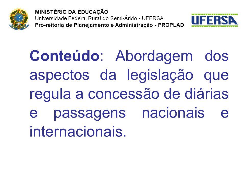 Conteúdo: Abordagem dos aspectos da legislação que regula a concessão de diárias e passagens nacionais e internacionais.