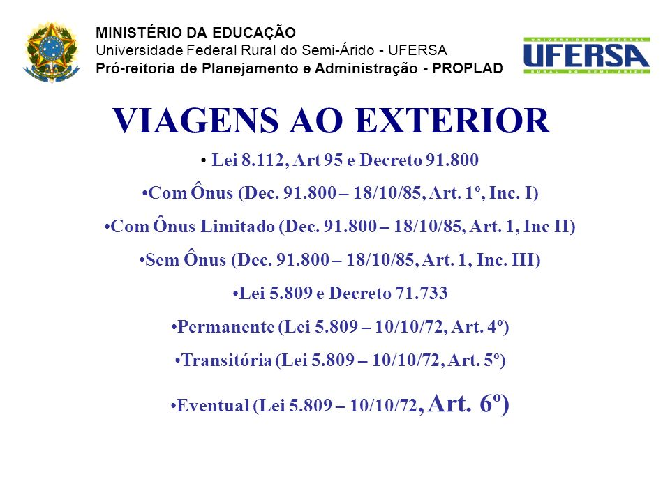 VIAGENS AO EXTERIOR Lei 8.112, Art 95 e Decreto 91.800 Com Ônus (Dec. 91.800 – 18/10/85, Art. 1º, Inc. I) Com Ônus Limitado (Dec. 91.800 – 18/10/85, A