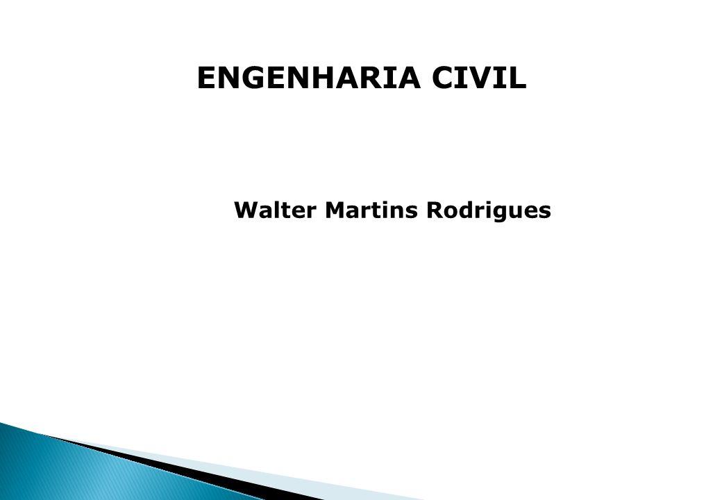 ENGENHARIA CIVIL Walter Martins Rodrigues