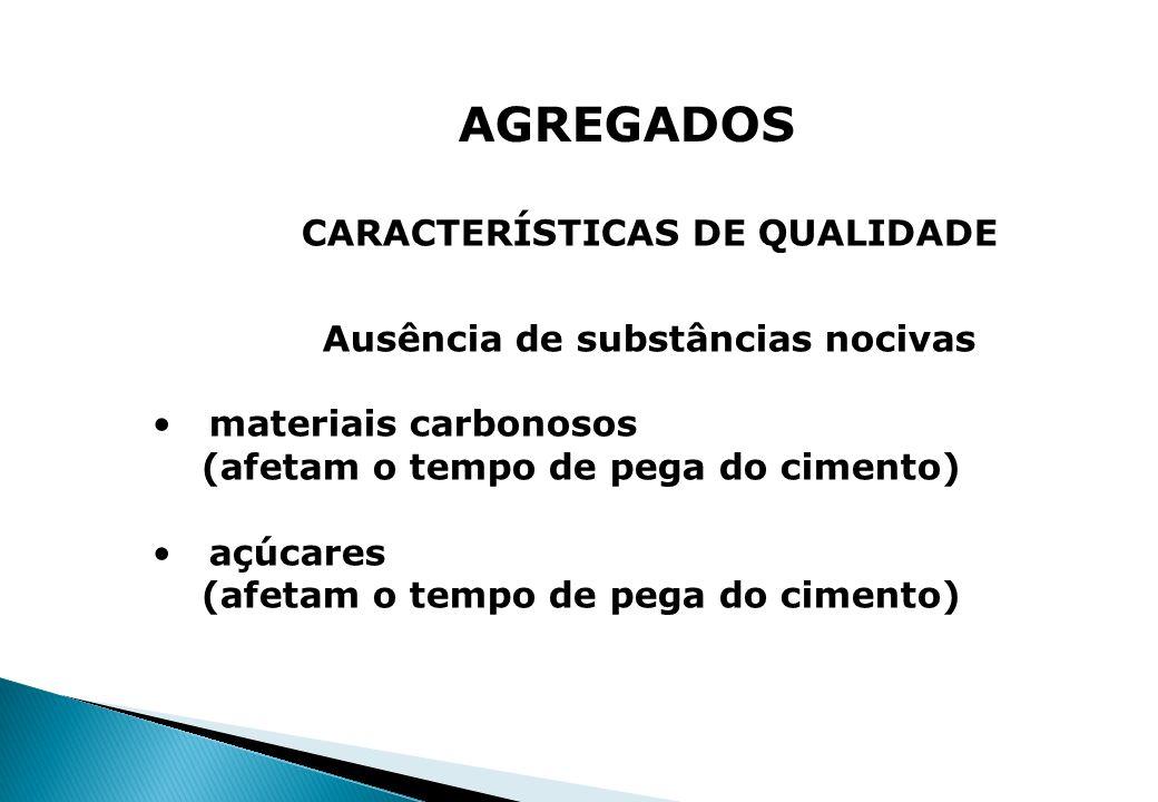 AGREGADOS CARACTERÍSTICAS DE QUALIDADE Ausência de substâncias nocivas materiais carbonosos (afetam o tempo de pega do cimento) açúcares (afetam o tem