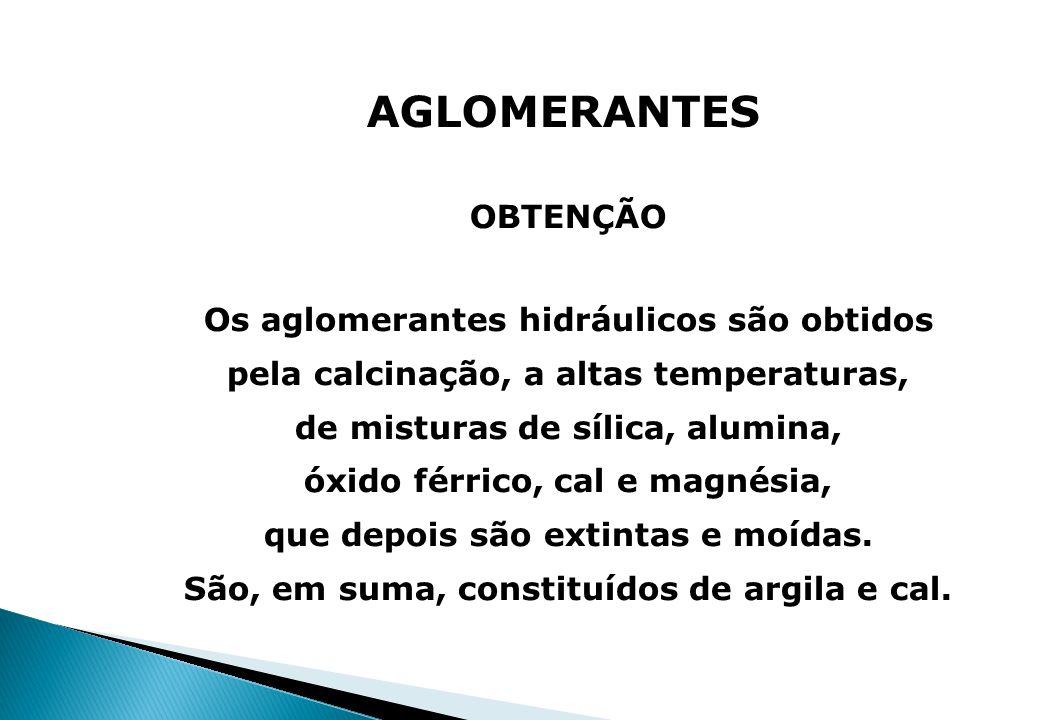 AGLOMERANTES OBTENÇÃO Os aglomerantes hidráulicos são obtidos pela calcinação, a altas temperaturas, de misturas de sílica, alumina, óxido férrico, ca