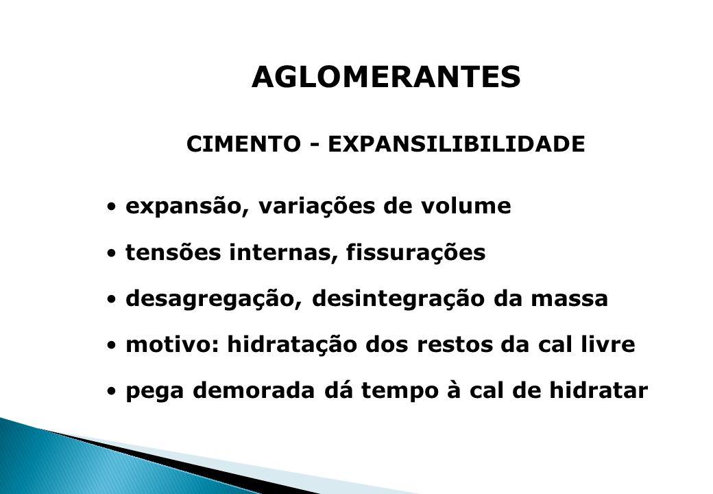 AGLOMERANTES CIMENTO - EXPANSILIBILIDADE expansão, variações de volume tensões internas, fissurações desagregação, desintegração da massa motivo: hidr