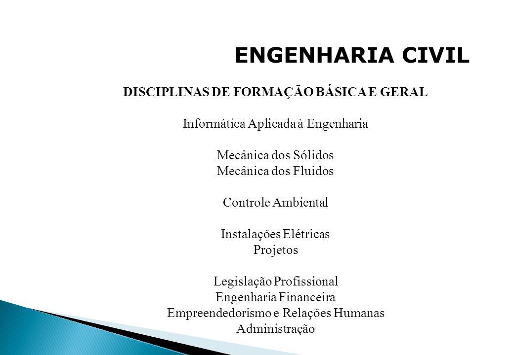 ENGENHARIA CIVIL DISCIPLINAS DE FORMAÇÃO BÁSICA E GERAL Informática Aplicada à Engenharia Mecânica dos Sólidos Mecânica dos Fluidos Controle Ambiental