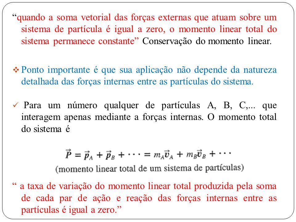 Para um número qualquer de partículas A, B, C,... que interagem apenas mediante a forças internas. O momento total do sistema é a taxa de variação do