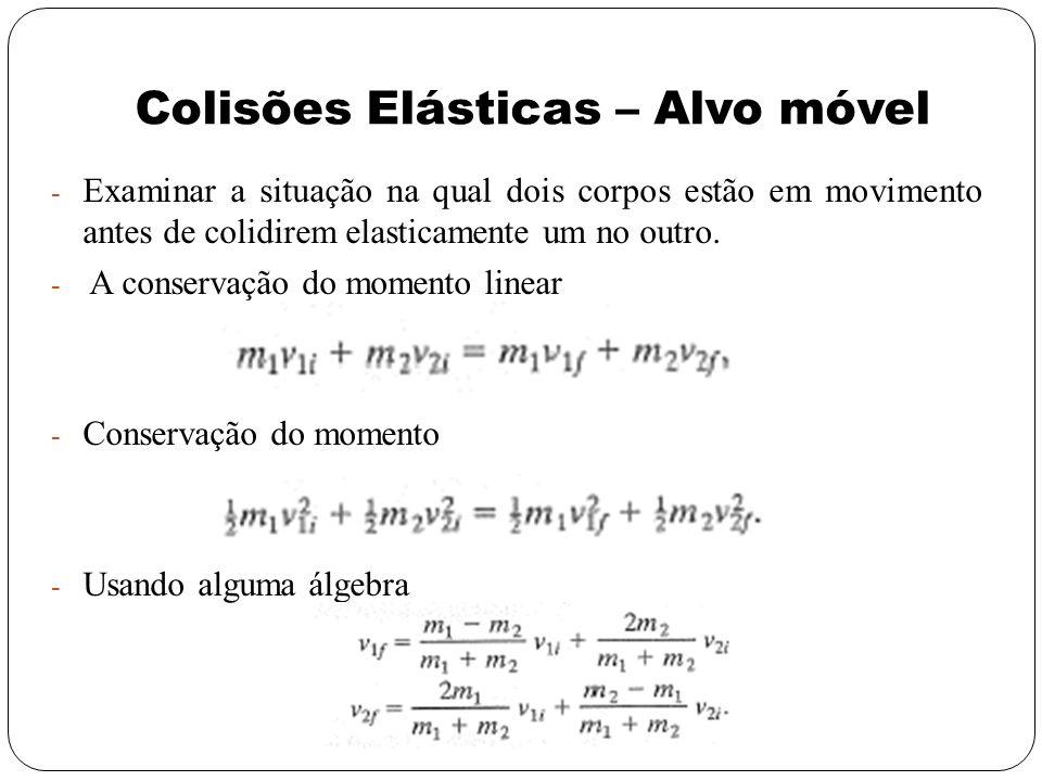 Colisões Elásticas – Alvo móvel - Examinar a situação na qual dois corpos estão em movimento antes de colidirem elasticamente um no outro. - A conserv