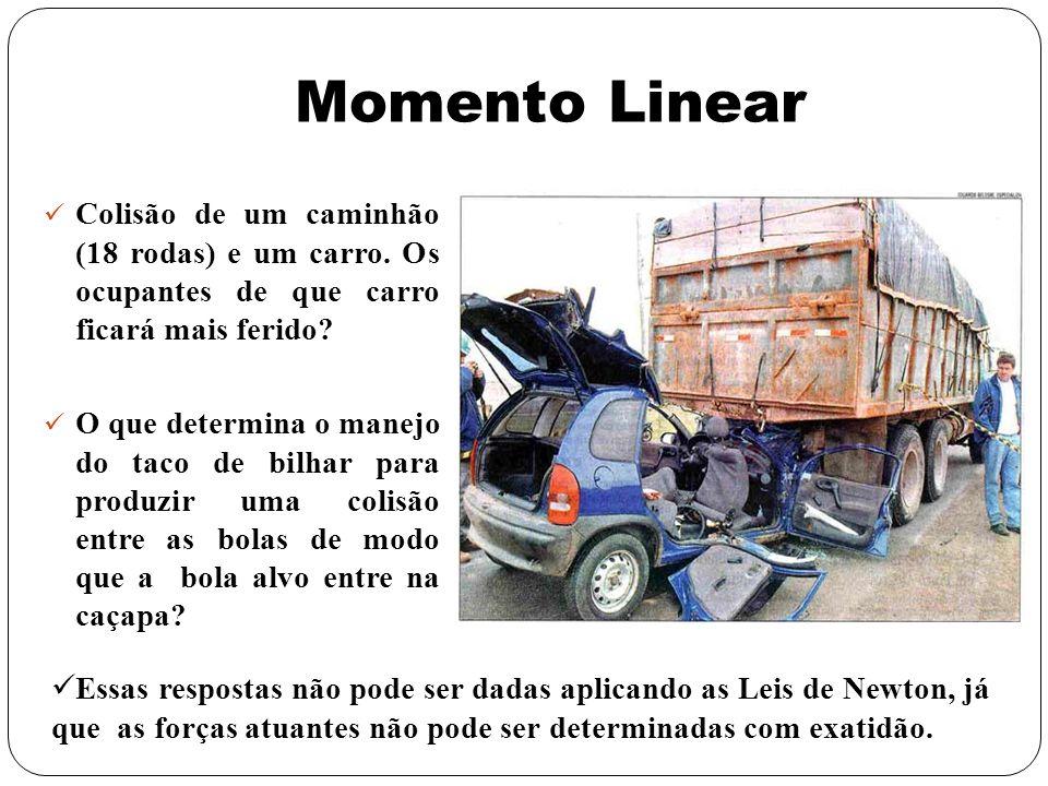Momento Linear Colisão de um caminhão (18 rodas) e um carro. Os ocupantes de que carro ficará mais ferido? O que determina o manejo do taco de bilhar