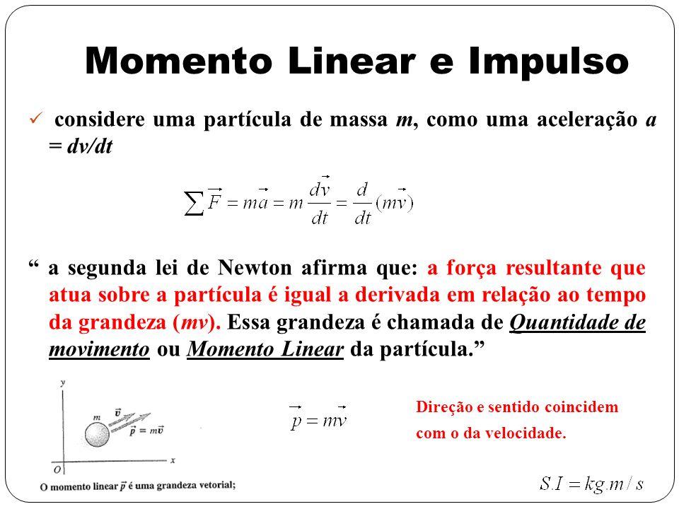 considere uma partícula de massa m, como uma aceleração a = dv/dt a segunda lei de Newton afirma que: a força resultante que atua sobre a partícula é