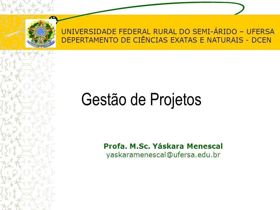 UNIVERSIDADE FEDERAL RURAL DO SEMI-ÁRIDO – UFERSA DEPERTAMENTO DE CIÊNCIAS EXATAS E NATURAIS - DCEN Gestão de Projetos Profa. M.Sc. Yáskara Menescal y
