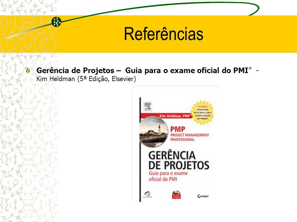 Referências Gerência de Projetos – Guia para o exame oficial do PMI - Kim Heldman (5ª Edição, Elsevier)
