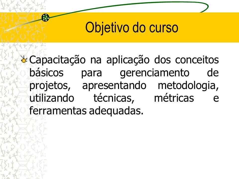 Objetivo do curso Capacitação na aplicação dos conceitos básicos para gerenciamento de projetos, apresentando metodologia, utilizando técnicas, métric