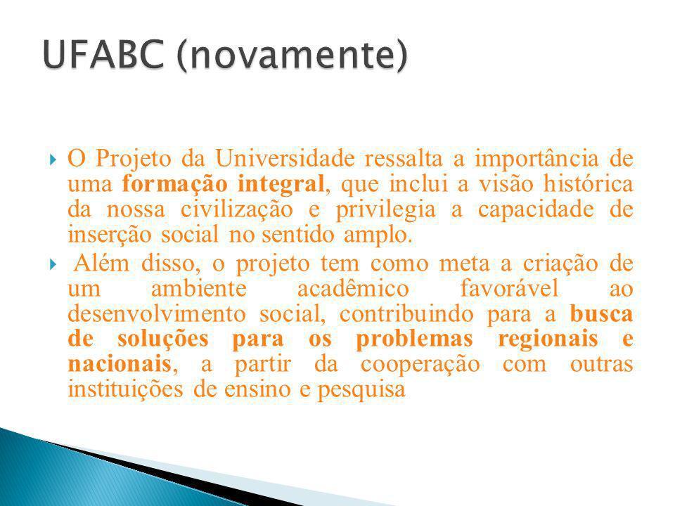 O Projeto da Universidade ressalta a importância de uma formação integral, que inclui a visão histórica da nossa civilização e privilegia a capacidade