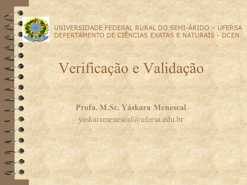 Verificação e Validação (V & V) 4 É o nome dado aos processos de verificação e análise que asseguram que o software cumpra com as suas especificações e atenda às necessidades dos clientes que estão pagando por ele.