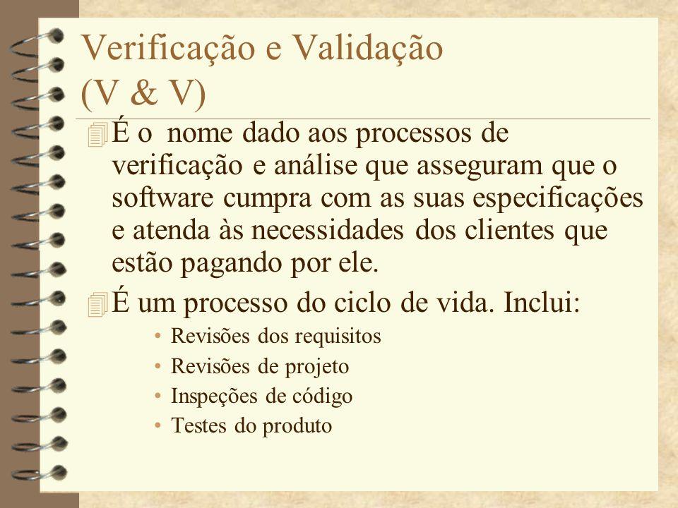 Verificação e Validação 4 Não é a mesma coisa: –Validação: estamos construindo o produto certo.