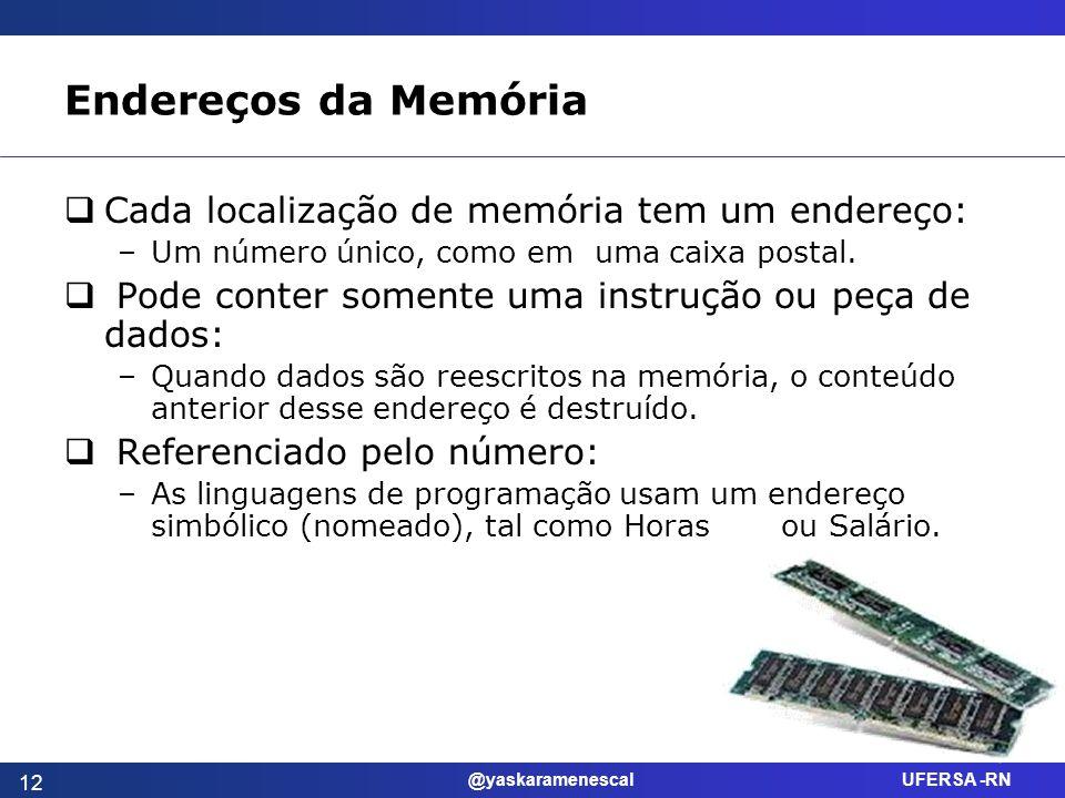 @yaskaramenescal UFERSA -RN Endereços da Memória Cada localização de memória tem um endereço: –Um número único, como em uma caixa postal. Pode conter