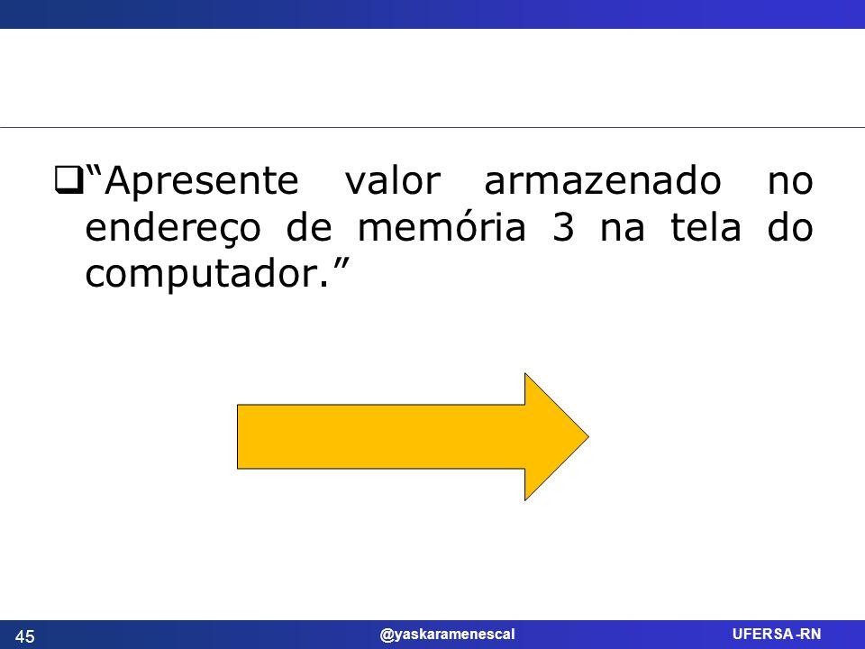 @yaskaramenescal UFERSA -RN Apresente valor armazenado no endereço de memória 3 na tela do computador. 45