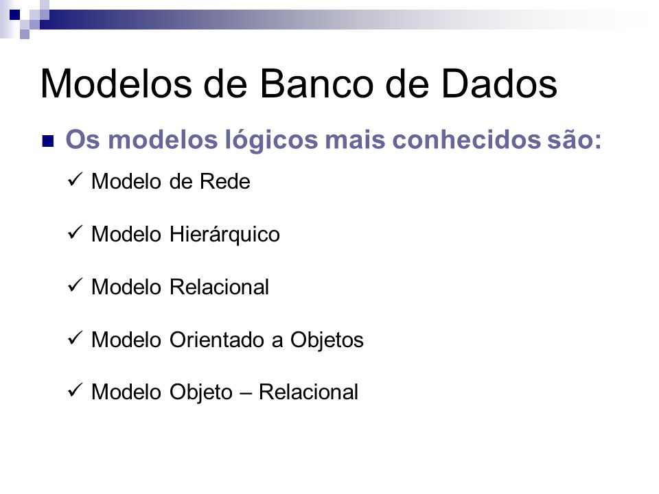 Modelos de Banco de Dados Os modelos lógicos mais conhecidos são: Modelo de Rede Modelo Hierárquico Modelo Relacional Modelo Orientado a Objetos Model