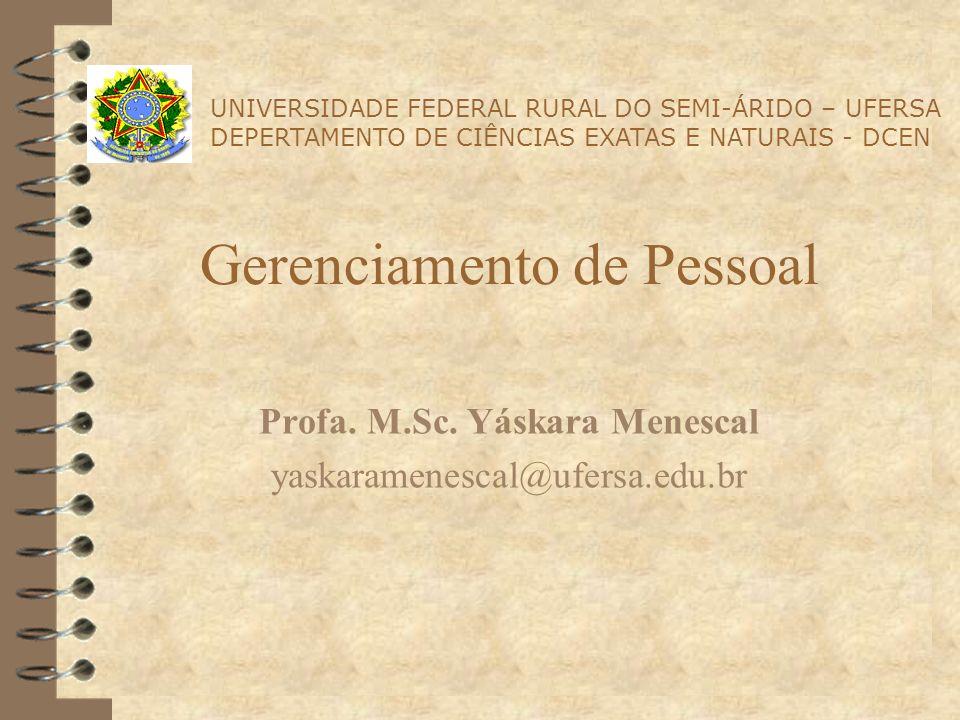 Gerenciamento de Pessoal Profa. M.Sc. Yáskara Menescal yaskaramenescal@ufersa.edu.br UNIVERSIDADE FEDERAL RURAL DO SEMI-ÁRIDO – UFERSA DEPERTAMENTO DE