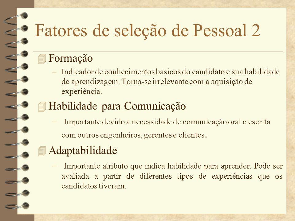 Fatores de seleção de Pessoal 2 4 Formação –Indicador de conhecimentos básicos do candidato e sua habilidade de aprendizagem. Torna-se irrelevante com