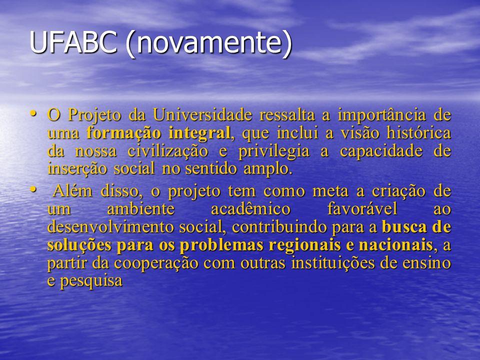 UFABC (novamente) O Projeto da Universidade ressalta a importância de uma formação integral, que inclui a visão histórica da nossa civilização e privilegia a capacidade de inserção social no sentido amplo.