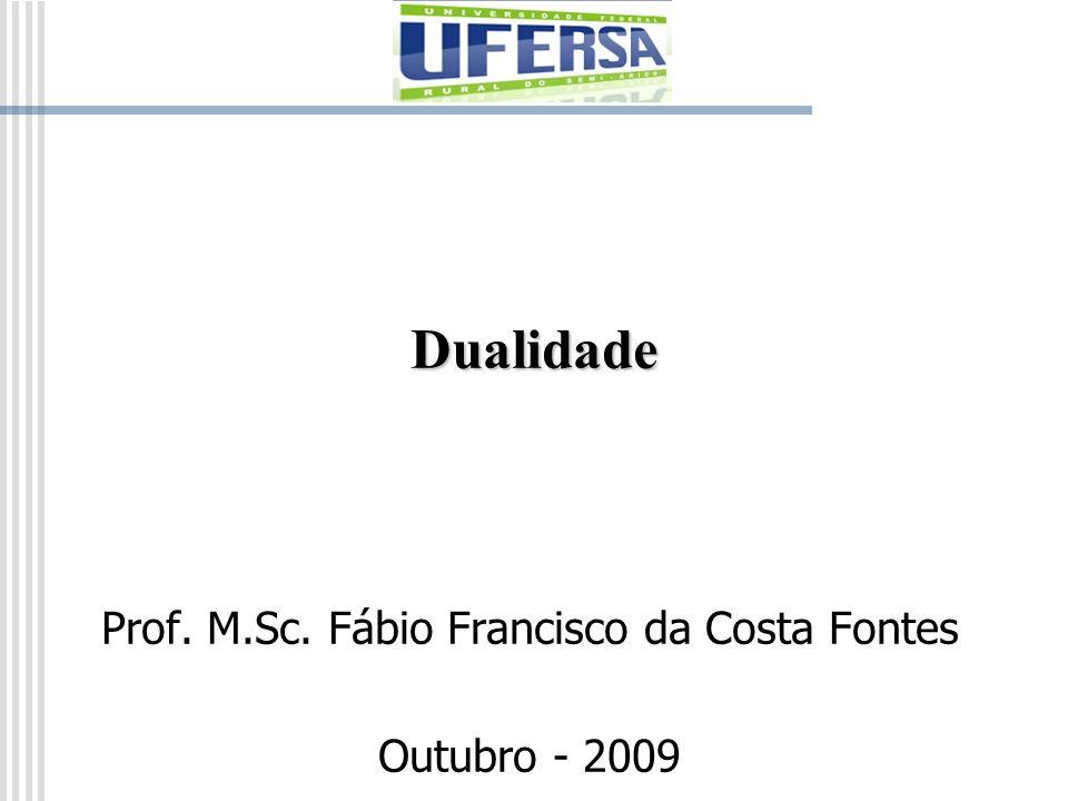 Dualidade Prof. M.Sc. Fábio Francisco da Costa Fontes Outubro - 2009