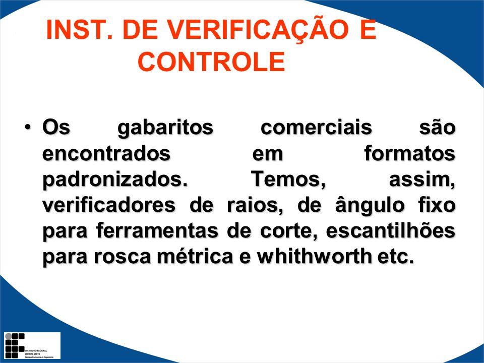 INST. DE VERIFICAÇÃO E CONTROLE Os gabaritos comerciais são encontrados em formatos padronizados. Temos, assim, verificadores de raios, de ângulo fixo