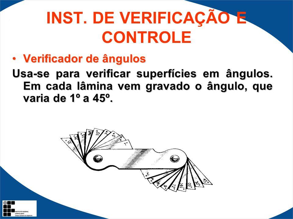 INST. DE VERIFICAÇÃO E CONTROLE Verificador de ângulos Usa-se para verificar superfícies em ângulos. Em cada lâmina vem gravado o ângulo, que varia de