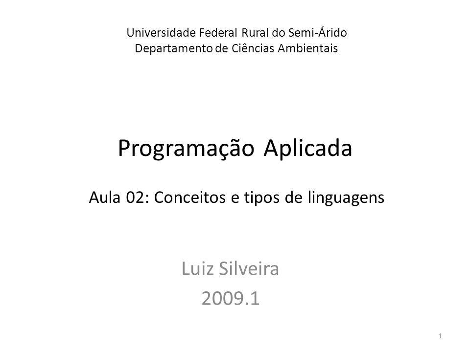 Programação Aplicada Luiz Silveira 2009.1 Universidade Federal Rural do Semi-Árido Departamento de Ciências Ambientais Aula 02: Conceitos e tipos de linguagens 1
