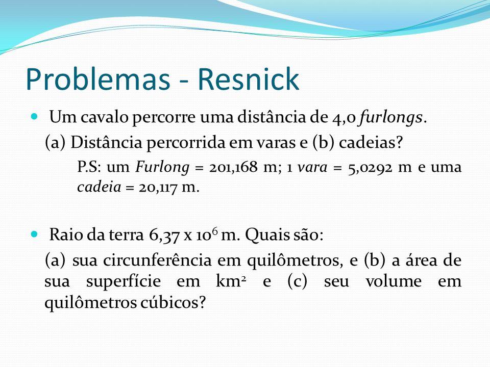 Problemas - Resnick Um cavalo percorre uma distância de 4,0 furlongs. (a) Distância percorrida em varas e (b) cadeias? P.S: um Furlong = 201,168 m; 1