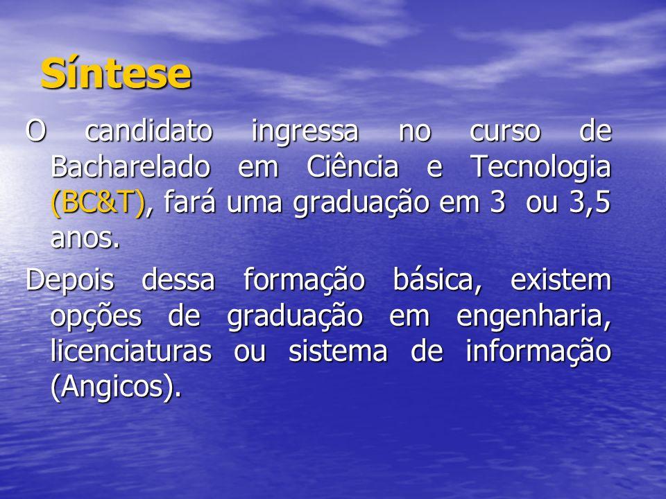 Síntese O candidato ingressa no curso de Bacharelado em Ciência e Tecnologia (BC&T), fará uma graduação em 3 ou 3,5 anos. Depois dessa formação básica