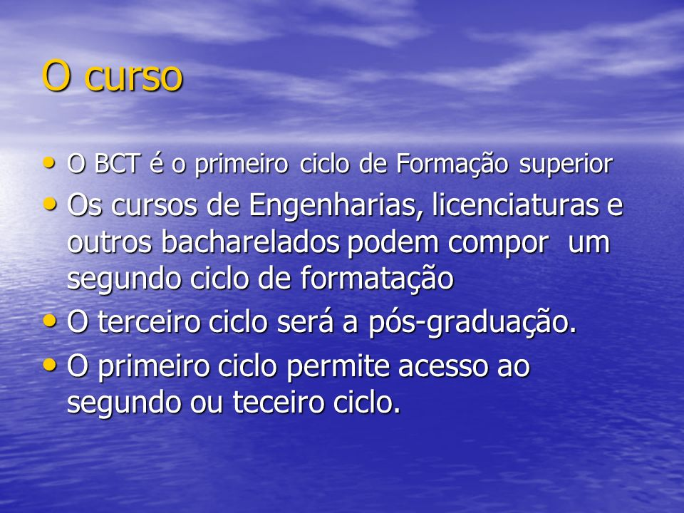 O curso O BCT é o primeiro ciclo de Formação superior O BCT é o primeiro ciclo de Formação superior Os cursos de Engenharias, licenciaturas e outros b