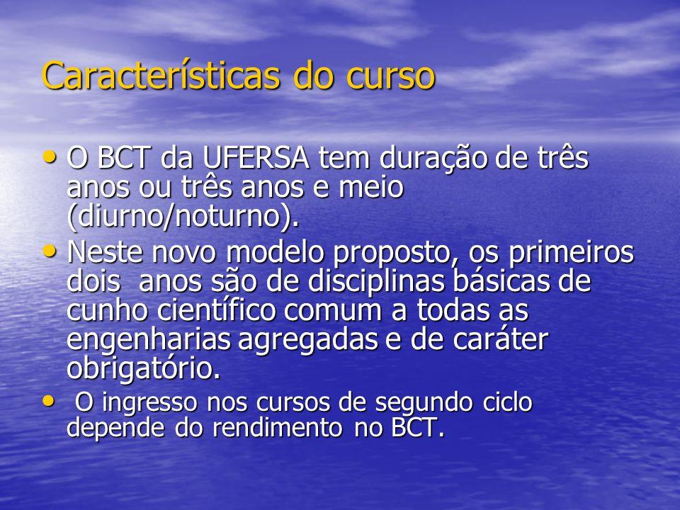 Características do curso O BCT da UFERSA tem duração de três anos ou três anos e meio (diurno/noturno). O BCT da UFERSA tem duração de três anos ou tr