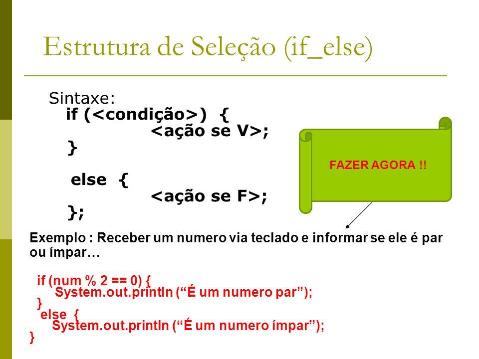Estrutura de Seleção (if_else) Sintaxe: if ( ) { ; } else { ; }; FAZER AGORA !! Exemplo : Receber um numero via teclado e informar se ele é par ou ímp
