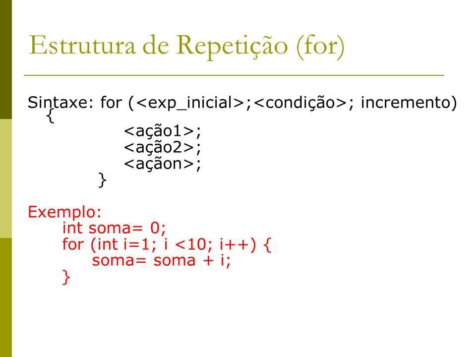 Estrutura de Repetição (for) Sintaxe: for ( ; ; incremento) { ; } Exemplo: int soma= 0; for (int i=1; i <10; i++) { soma= soma + i; }