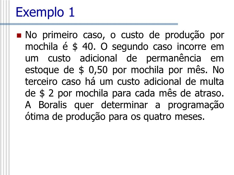 Exemplo 1 No primeiro caso, o custo de produção por mochila é $ 40. O segundo caso incorre em um custo adicional de permanência em estoque de $ 0,50 p