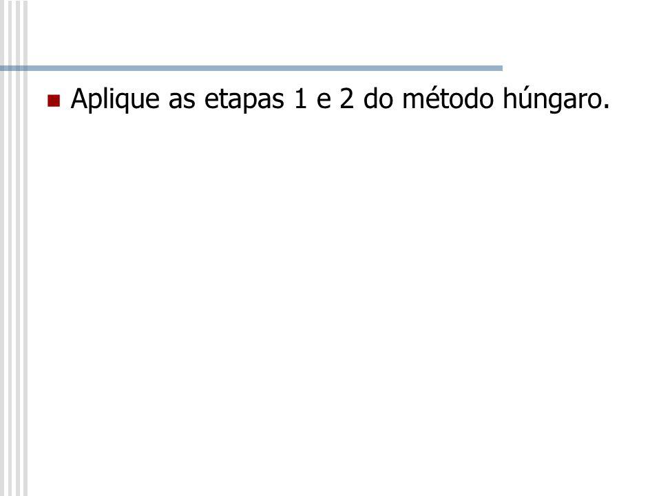 Aplique as etapas 1 e 2 do método húngaro.