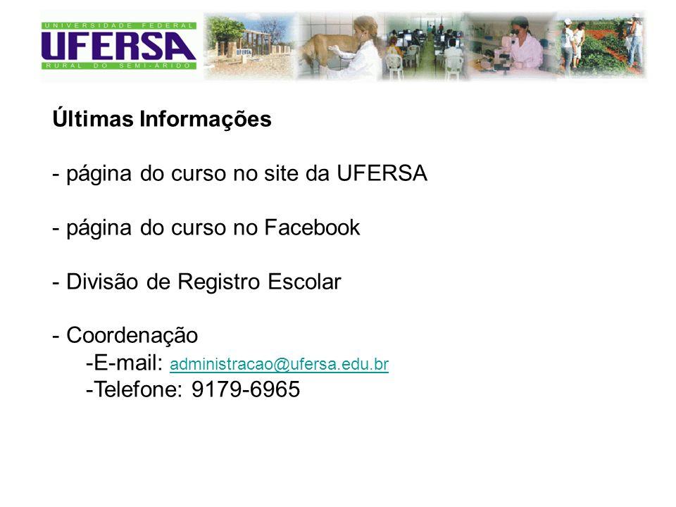 Últimas Informações - página do curso no site da UFERSA - página do curso no Facebook - Divisão de Registro Escolar - Coordenação -E-mail: administracao@ufersa.edu.br administracao@ufersa.edu.br -Telefone: 9179-6965